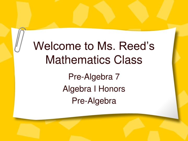 PPT - Welcome to Ms  Reed's Mathematics Class PowerPoint
