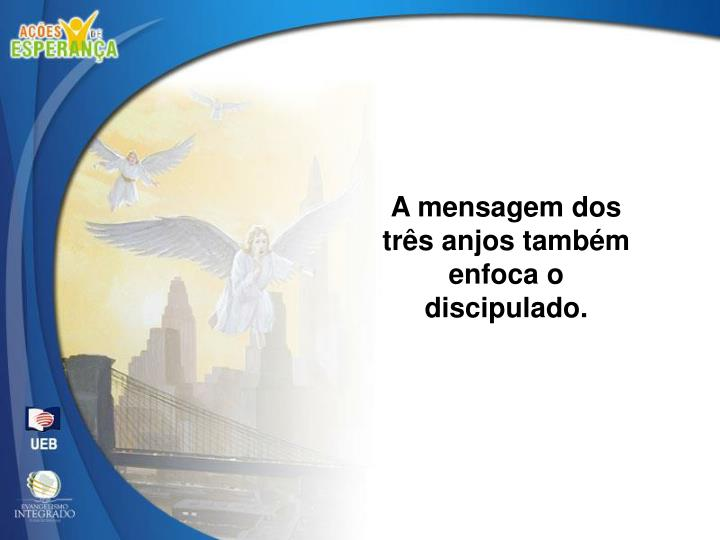 A mensagem dos três anjos também enfoca o discipulado.