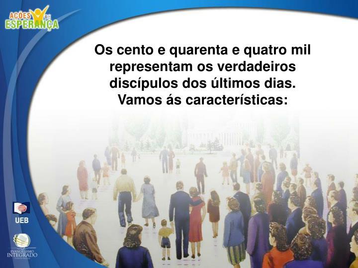 Os cento e quarenta e quatro mil representam os verdadeiros discípulos dos últimos dias.