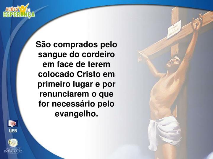 São comprados pelo sangue do cordeiro em face de terem colocado Cristo em