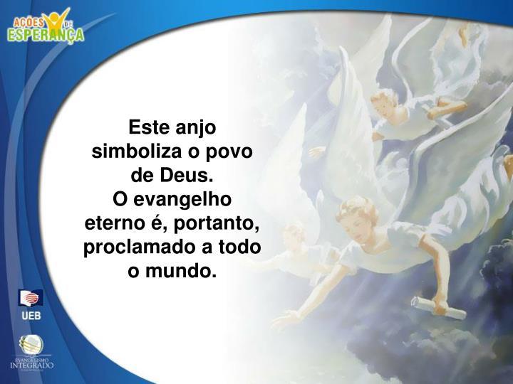 Este anjo simboliza o povo de Deus.