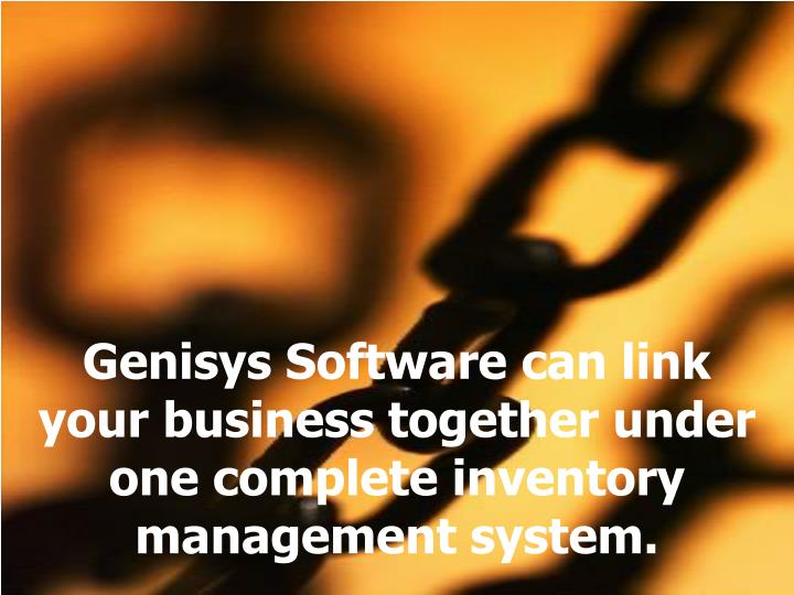 Genisys software can link your business together under one complete inventory management system