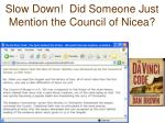 slow down did someone just mention the council of nicea