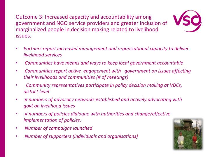 Outcome 3: Increased capacity and accountability among government and NGO service providers and greater inclusion of marginalized people in decision making related to livelihood issues.