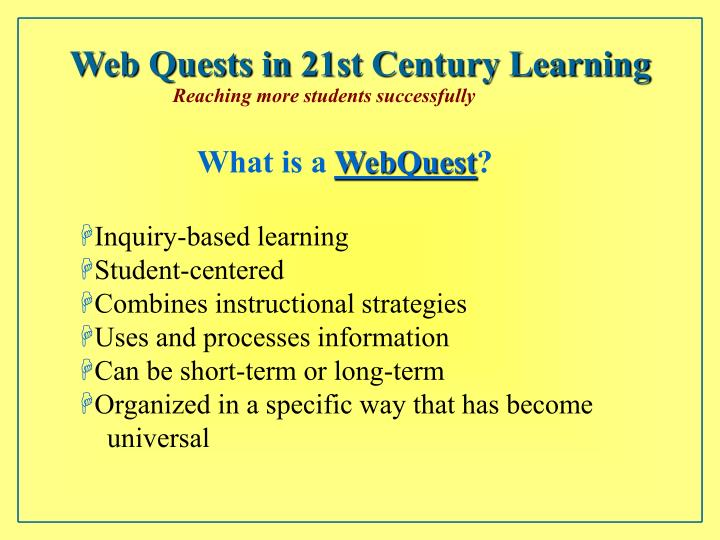 Ppt What Is A Webquest Inquiry Based Learning Student Centered