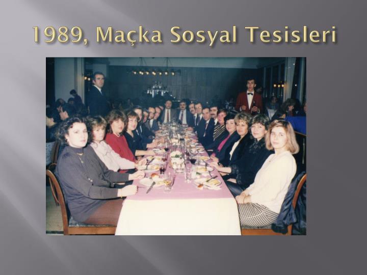 1989, Maçka Sosyal Tesisleri