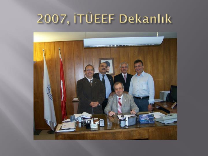 2007, İTÜEEF Dekanlık