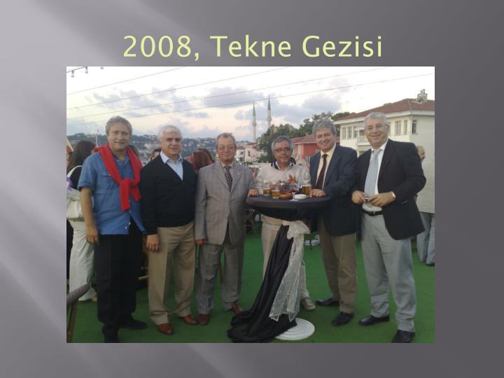 2008, Tekne Gezisi