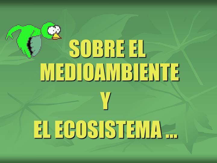 SOBRE EL MEDIOAMBIENTE