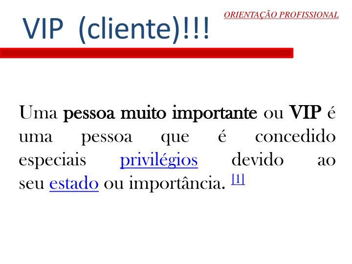 VIP  (cliente)!!!