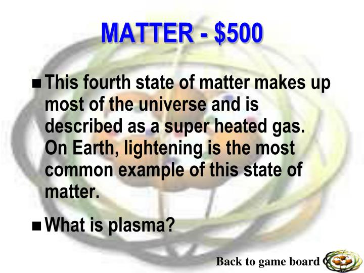 This fourth state of matter makes up most of the universe and is described as a super heated gas.  On Earth, lightening is the most common example of this state of matter.