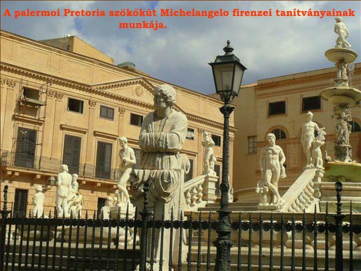 A palermoi Pretoria szökőkút Michelangelo firenzei tanítványainak
