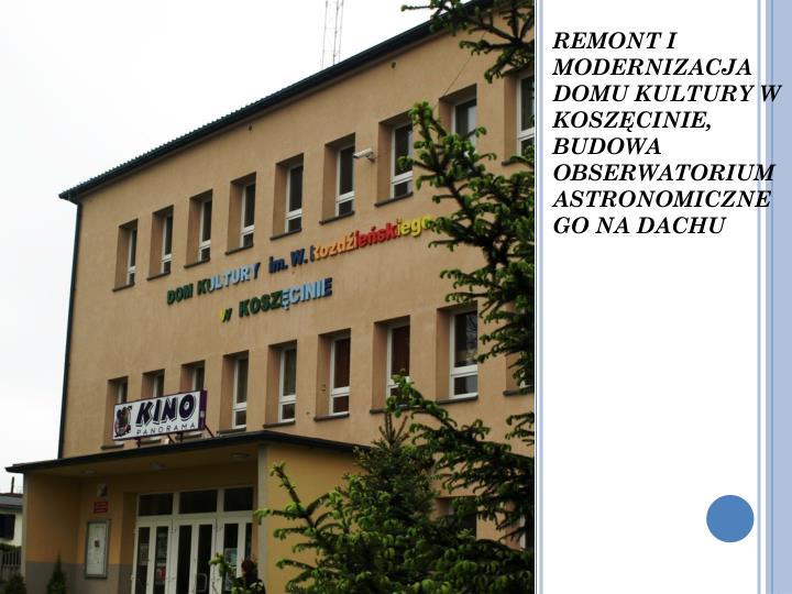 REMONT I MODERNIZACJA DOMU KULTURY W KOSZĘCINIE, BUDOWA OBSERWATORIUM ASTRONOMICZNEGO NA DACHU