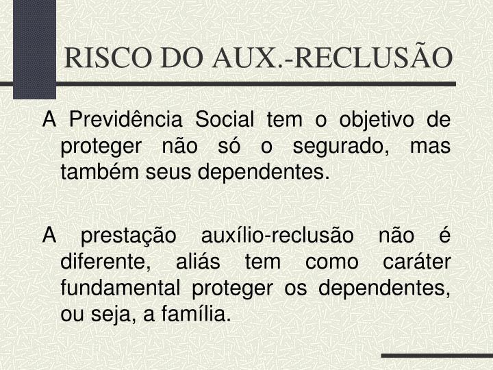 RISCO DO AUX.-RECLUSÃO