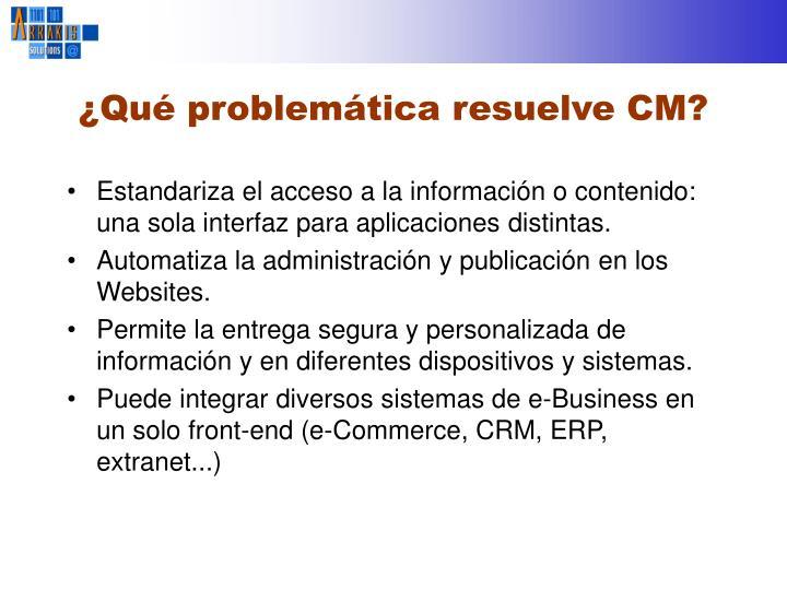 ¿Qué problemática resuelve CM?