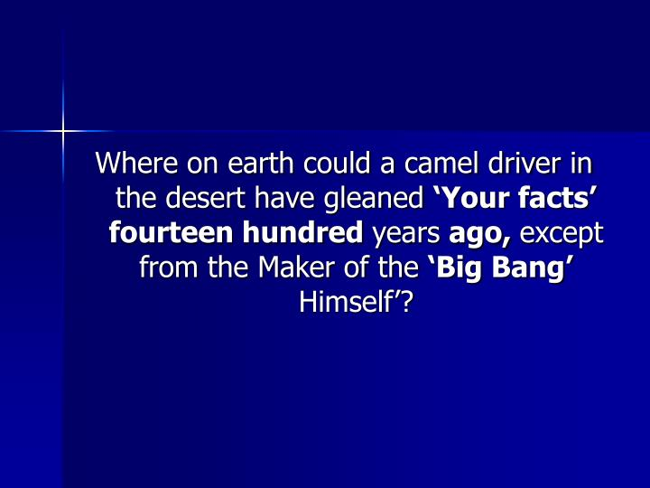 Where on earth could a camel driver in the desert have gleaned