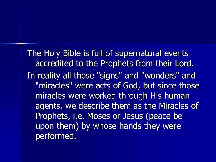 The Holy Bible is full of supernatural events accredited to the Prophets from their Lord.