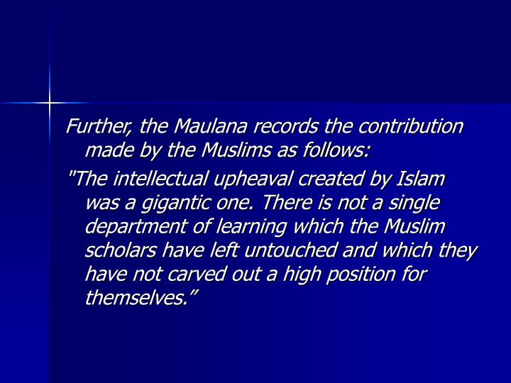 Further, the Maulana records the contribution made by the Muslims as follows: