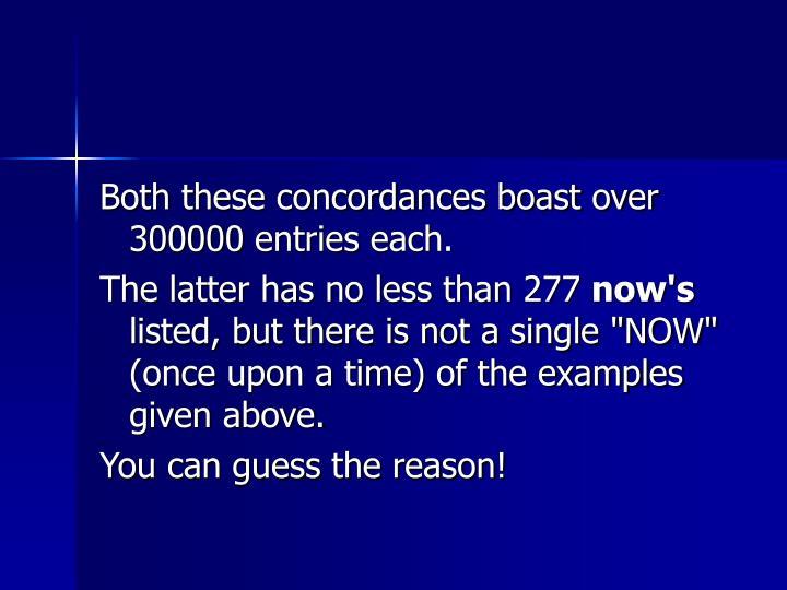 Both these concordances boast over 300000 entries each.