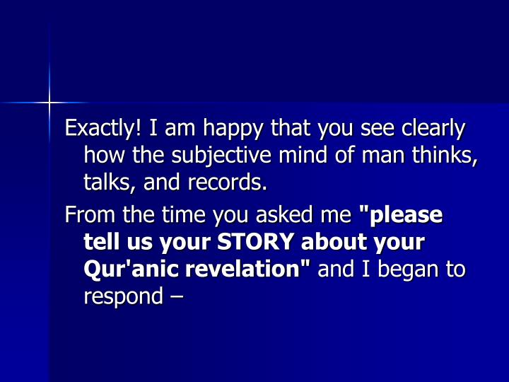 Exactly! I am happy that you see clearly how the subjective mind of man thinks, talks, and records.