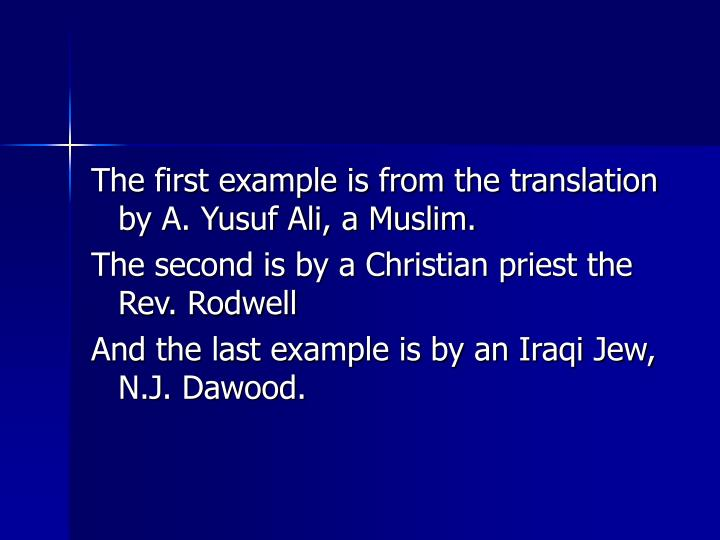The first example is from the translation by A. Yusuf Ali, a Muslim.