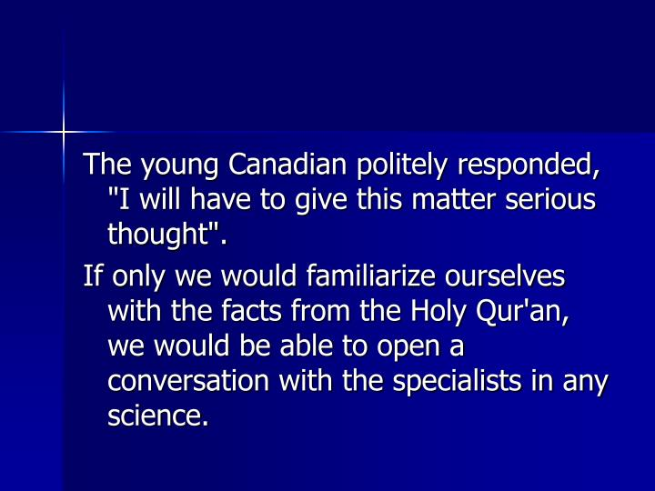 """The young Canadian politely responded, """"I will have to give this matter serious thought""""."""