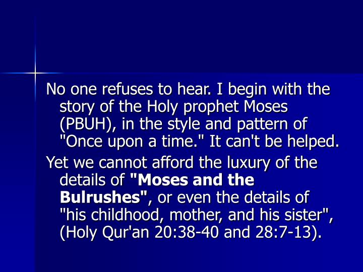"""No one refuses to hear. I begin with the story of the Holy prophet Moses (PBUH), in the style and pattern of """"Once upon a time."""" It can't be helped."""