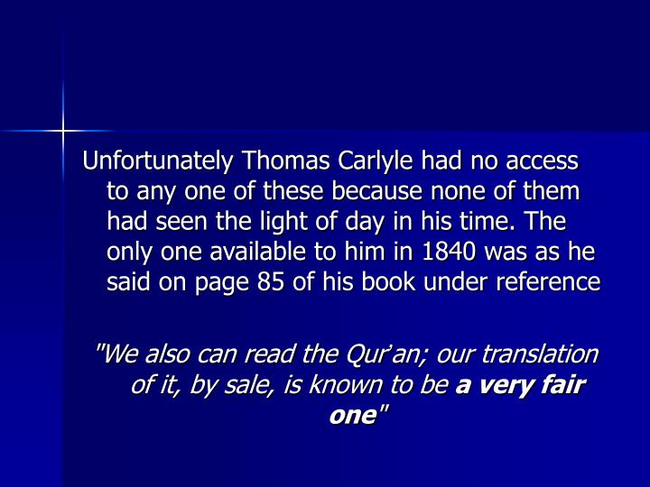 Unfortunately Thomas Carlyle had no access to any one of these because none of them had seen the light of day in his time. The only one available to him in 1840 was as he said on page 85 of his book under reference