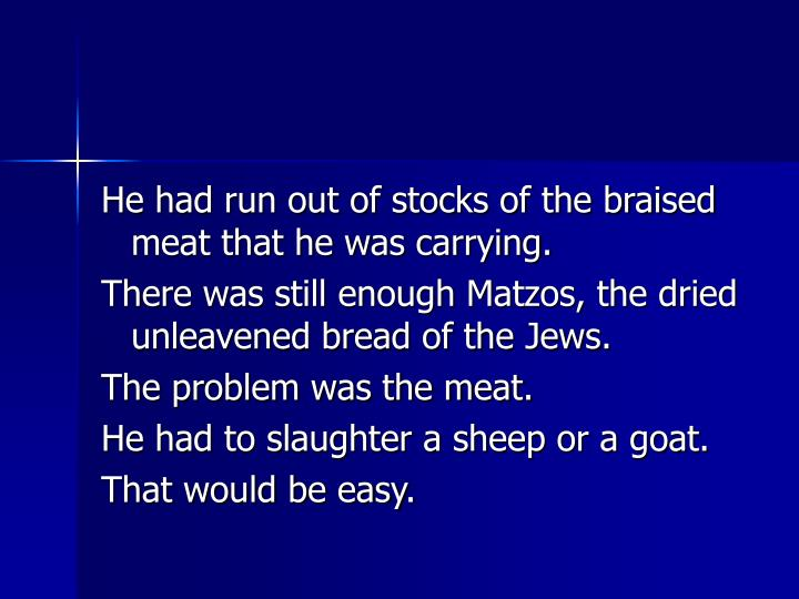 He had run out of stocks of the braised meat that he was carrying.