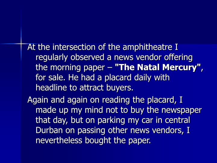 At the intersection of the amphitheatre I regularly observed a news vendor offering the morning paper –