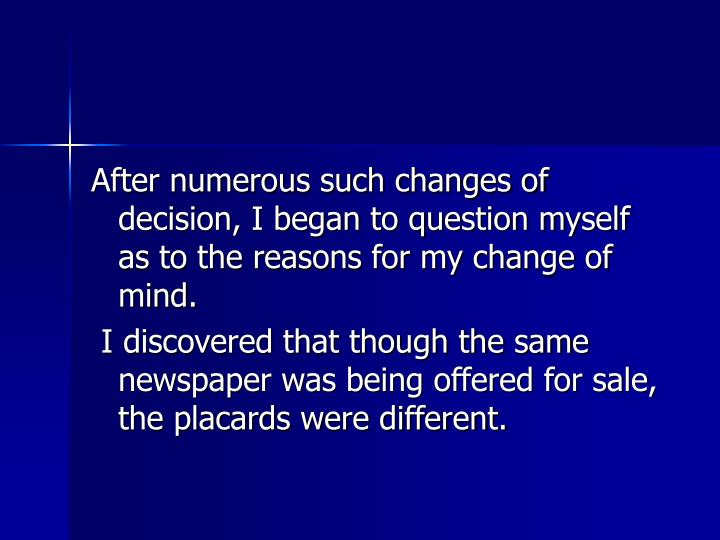After numerous such changes of decision, I began to question myself as to the reasons for my change of mind.