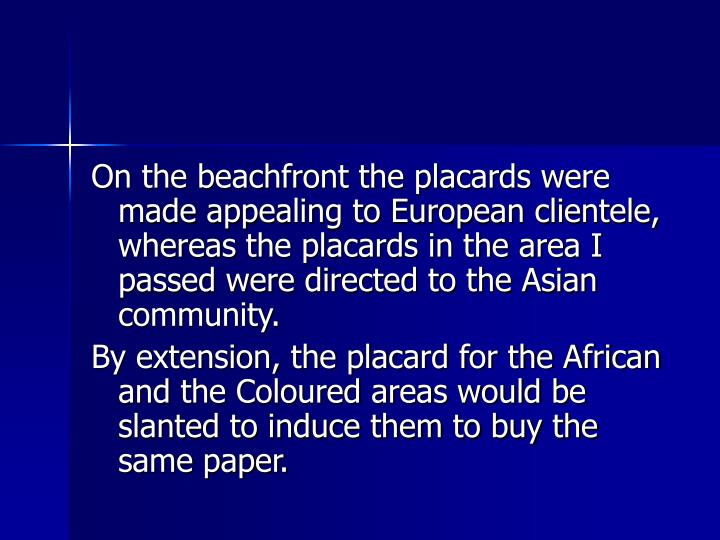 On the beachfront the placards were made appealing to European clientele, whereas the placards in the area I passed were directed to the Asian community.