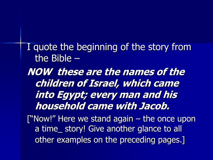 I quote the beginning of the story from the Bible –