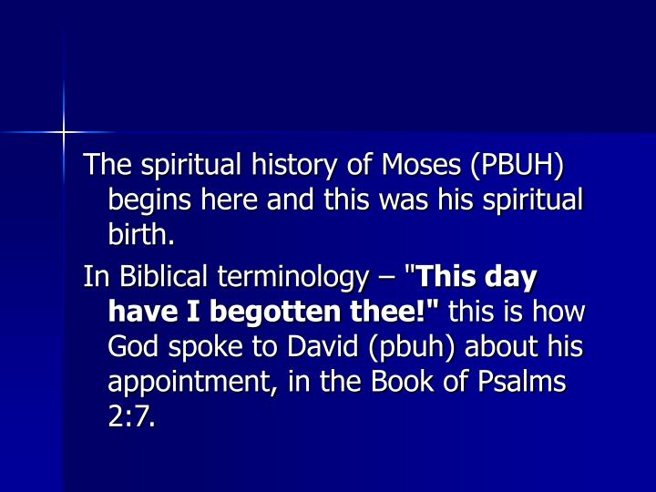 The spiritual history of Moses (PBUH) begins here and this was his spiritual birth.