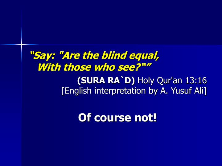 """""""Say: """"Are the blind equal,"""