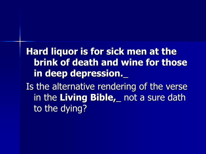 Hard liquor is for sick men at the brink of death and wine for those in deep depression.