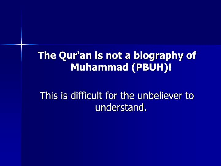 The Qur'an is not a biography of Muhammad (PBUH)!