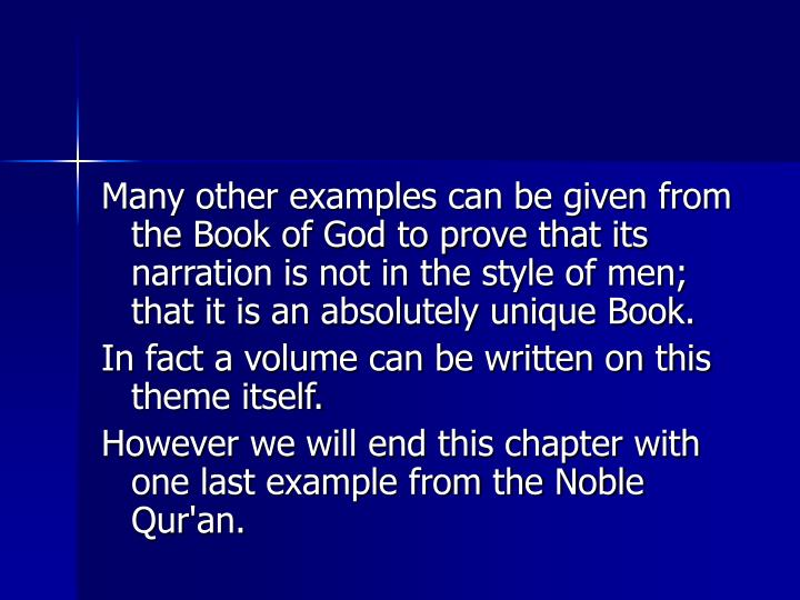 Many other examples can be given from the Book of God to prove that its narration is not in the style of men; that it is an absolutely unique Book.