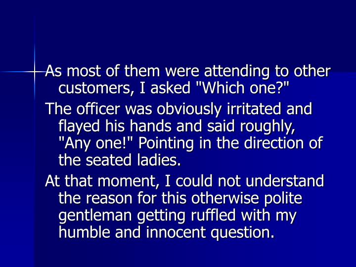 """As most of them were attending to other customers, I asked """"Which one?"""""""