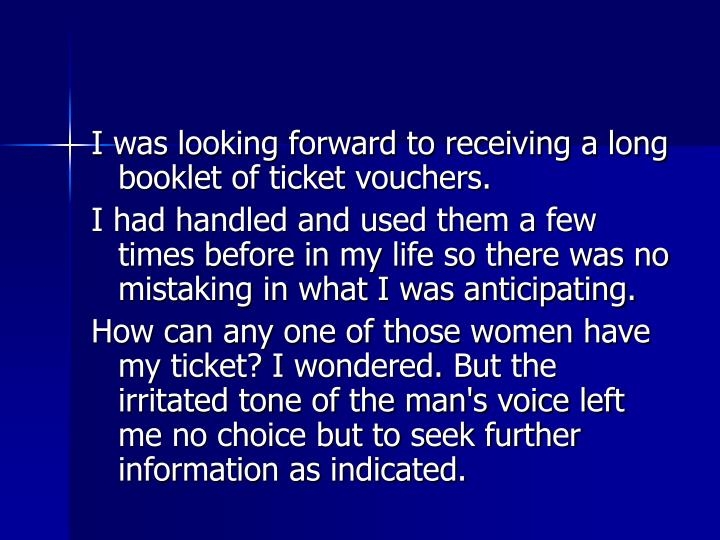 I was looking forward to receiving a long booklet of ticket vouchers.