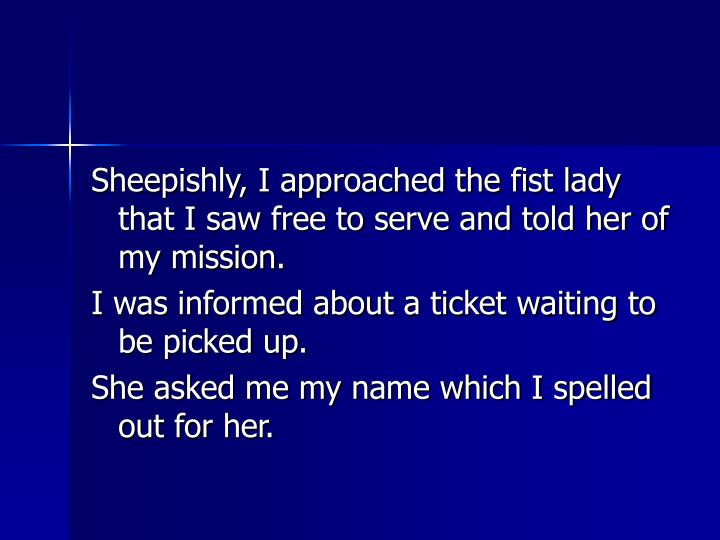 Sheepishly, I approached the fist lady that I saw free to serve and told her of my mission.