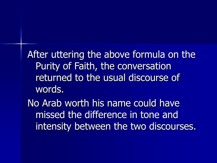 After uttering the above formula on the Purity of Faith, the conversation returned to the usual discourse of words.