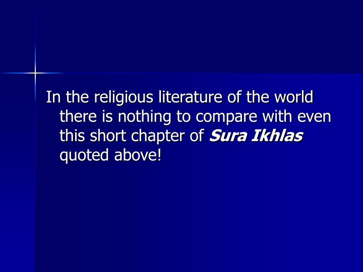 In the religious literature of the world there is nothing to compare with even this short chapter of