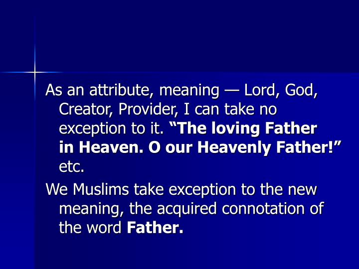 As an attribute, meaning — Lord, God, Creator, Provider, I can take no exception to it.