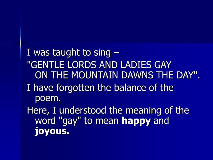 I was taught to sing –