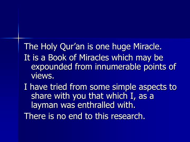 The Holy Qur'an is one huge Miracle.