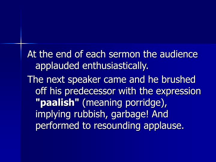 At the end of each sermon the audience applauded enthusiastically.