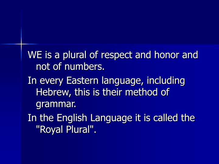 WE is a plural of respect and honor and not of numbers.