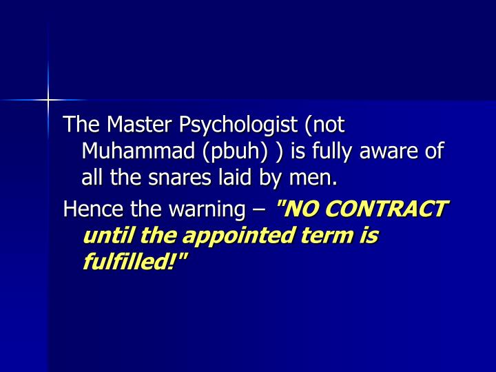The Master Psychologist (not Muhammad (pbuh) ) is fully aware of all the snares laid by men.
