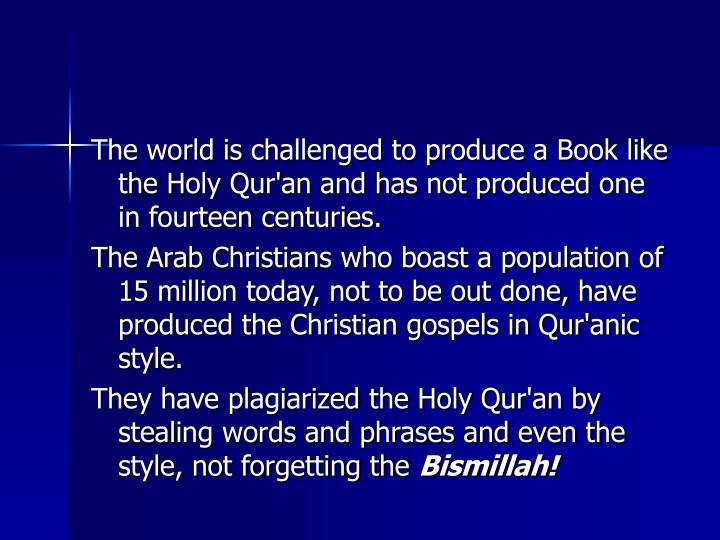The world is challenged to produce a Book like the Holy Qur'an and has not produced one in fourteen centuries.